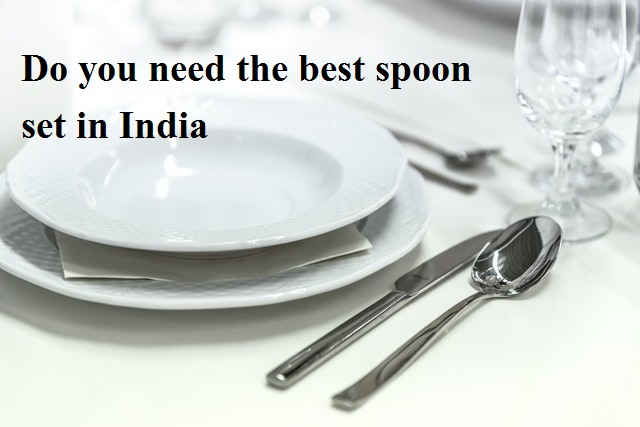 Do you need the best spoon set in India?